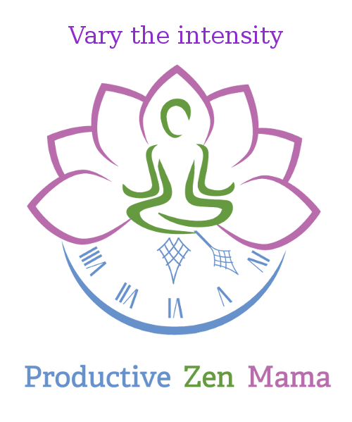 Productive Zen Mama - Vary the Intensity